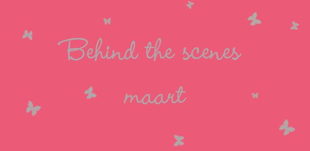 Behind the scenes maart